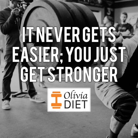"""""""It never gets easier; you just get stronger"""""""