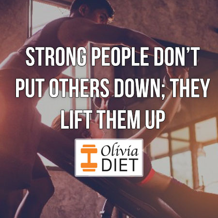 """""""Strong people don't put others down; they lift them up"""""""
