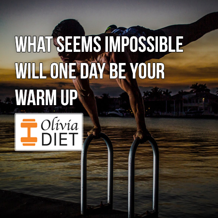 """""""What seems impossible will one day be your warm up"""""""